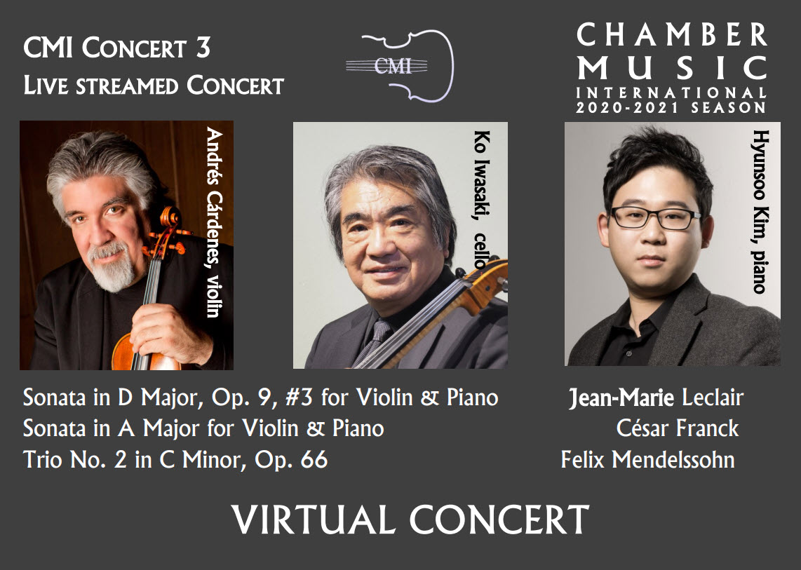 CMI Presents 2020-2021 Season, Virtual Concert #3! Mar 20, 2021 - Andrés Cárdenes, Ko Iwasaki and Hyun Soo Kim perform Leclair, Franck & Mendelssohn - To purchase tickets and receive a link to the virtual event, please click on the links below or call 972-385-7267